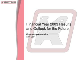 Financial Year 2003 Results and Outlook for  the Future