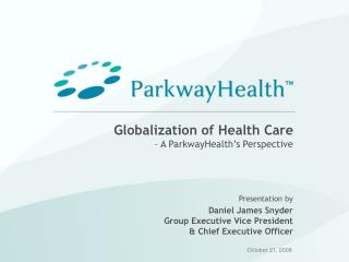 Globalization of Health Care  – A ParkwayHealth's Perspective