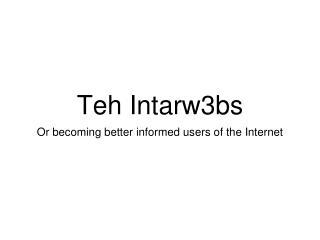 Teh Intarw3bs