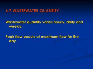 6.7 WASTEWATER QUANTITY Wastewater quantity varies hourly, daily and weekly.