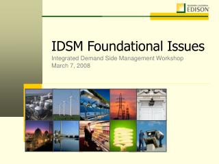 IDSM Foundational Issues Integrated Demand Side Management Workshop March 7, 2008