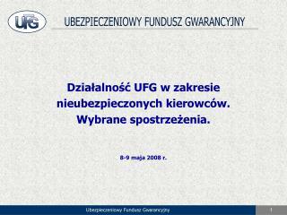 Działalność UFG w zakresie nieubezpieczonych kierowców. Wybrane spostrzeżenia. 8-9 maja 2008 r.