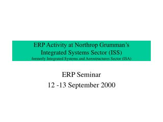ERP Activity at Northrop Grumman s Integrated Systems Sector ISS formerly Integrated Systems and Aerostructures Sector I