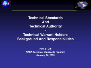 Paul S. Gill NASA Technical Standards Program January 24, 2005