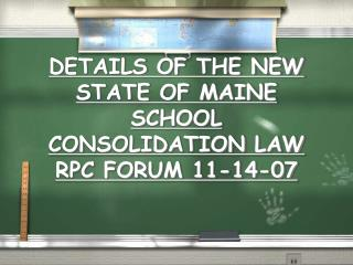 DETAILS OF THE NEW STATE OF MAINE SCHOOL CONSOLIDATION LAW RPC FORUM 11-14-07