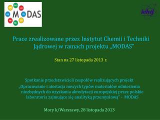 """Prace zrealizowane przez Instytut Chemii i Techniki Jądrowej w ramach projektu """"MODAS"""""""