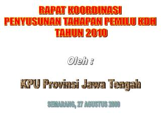 RAPAT KOORDINASI  PENYUSUNAN TAHAPAN PEMILU KDH  TAHUN 2010