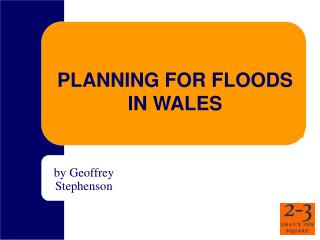 PLANNING FOR FLOODS IN WALES