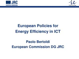 European Policies for  Energy Efficiency in ICT Paolo Bertoldi European Commission DG JRC