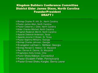 Kingdom Builders Conference Committee  District Elder James Dixon, North Carolina  Founder