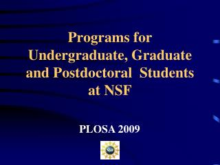 Programs for Undergraduate, Graduate and Postdoctoral  Students at NSF