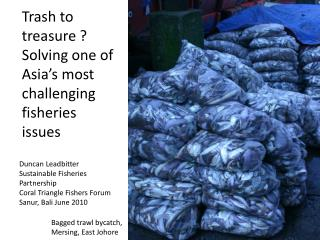 Trash to treasure ? Solving one of Asia�s most challenging fisheries issues