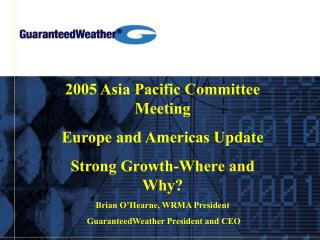 2005 Asia Pacific Committee Meeting  Europe and Americas Update Strong Growth-Where and Why?