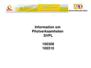 Information om  Pilotverksamheten  SVPL 100308 100310