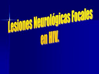 Lesiones Neurológicas Focales en HIV.