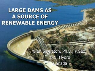 LARGE DAMS AS A SOURCE OF RENEWABLE ENERGY