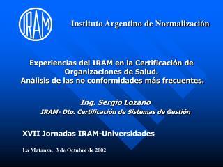 Ing. Sergio Lozano IRAM- Dto. Certificación de Sistemas de Gestión