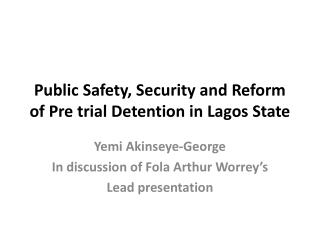 Public Safety, Security and Reform of Pre trial Detention in Lagos State