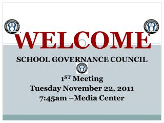 WELCOME SCHOOL GOVERNANCE COUNCIL 1 ST  Meeting Tuesday November 22, 2011 7:45am �Media Center