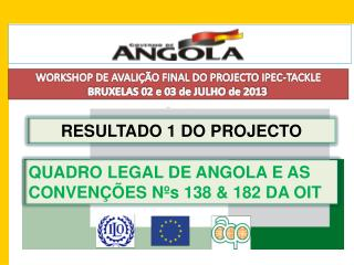 WORKSHOP DE AVALIÇÃO FINAL DO PROJECTO IPEC-TACKLE BRUXELAS 02 e 03 de JULHO de 2013