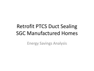 Retrofit PTCS Duct Sealing SGC Manufactured Homes