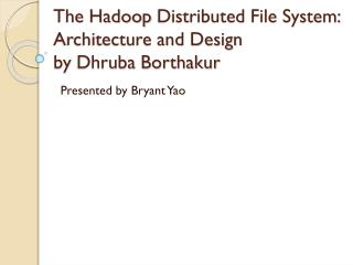 The  Hadoop  Distributed File System: Architecture and Design by  Dhruba Borthakur