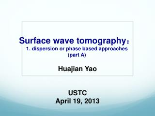 Surface wave tomography : 1. dispersion or phase based approaches (part A)