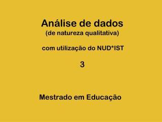 Análise de dados (de natureza qualitativa)  com utilização do NUD*IST  3
