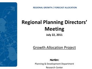 Regional Planning Directors� Meeting July 22, 2011 Growth Allocation Project Metro