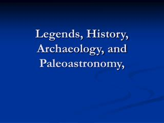Legends, History, Archaeology, and Paleoastronomy,