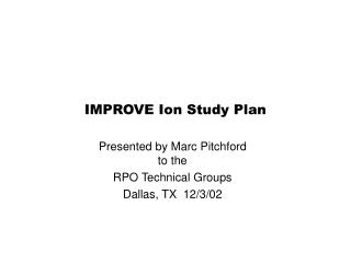 IMPROVE Ion Study Plan