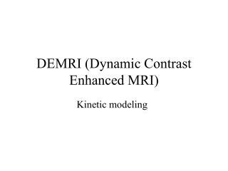 DEMRI (Dynamic Contrast Enhanced MRI)