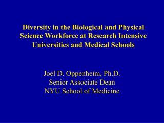 Joel D. Oppenheim, Ph.D. Senior Associate Dean  NYU School of Medicine