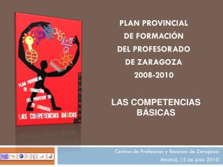 PLAN PROVINCIAL DE FORMACIÓN  DEL PROFESORADO DE ZARAGOZA  2008-2010