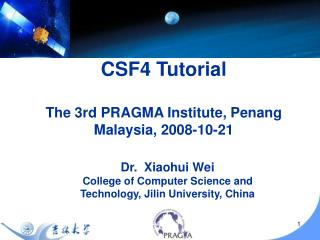 CSF4 Tutorial The 3rd PRAGMA Institute, Penang Malaysia, 2008-10-21
