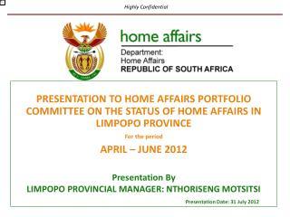 Presentation By LIMPOPO PROVINCIAL MANAGER: NTHORISENG MOTSITSI Presentation Date: 31 July 2012