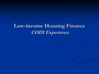 Low-income Housing Finance CODI Experience