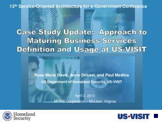 Rose Marie Davis, Anne Drissel, and Paul Medina US Department of Homeland Security, US-VISIT