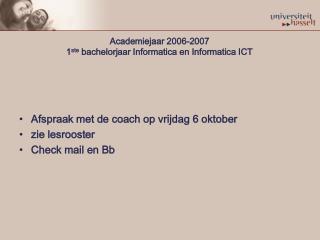 Academiejaar 2006-2007 1 ste  bachelorjaar Informatica en Informatica ICT