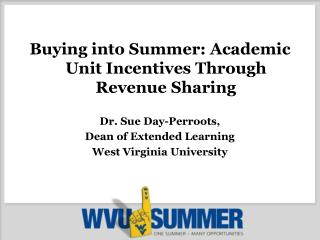 Buying into Summer: Academic Unit Incentives Through Revenue Sharing Dr. Sue Day-Perroots,
