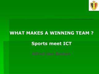 WHAT MAKES A WINNING TEAM ? Sports meet ICT Alfred den Besten