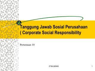 Tanggung Jawab Sosial Perusahaan ( Corporate Social Responsibility