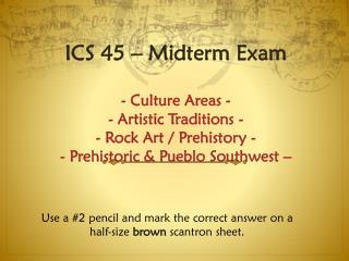 Use a #2 pencil and mark the correct answer on a half-size  brown  scantron sheet.
