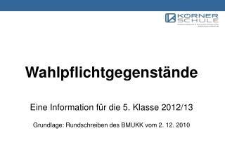 Wahlpflichtgegenstände Eine Information für die 5. Klasse 2012/13
