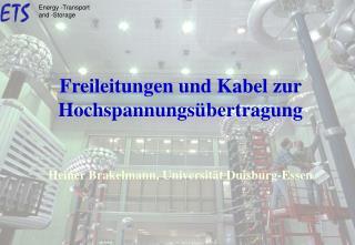 Freileitungen und Kabel zur Hochspannungs�bertragung Heiner Brakelmann, Universit�t Duisburg-Essen