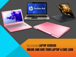 Buy branded laptops screens and give your laptop a chic look