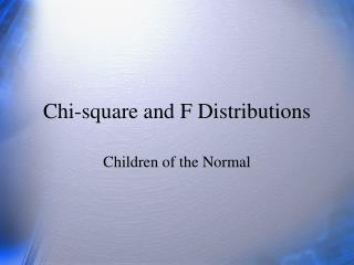 Chi-square and F Distributions
