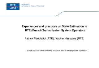 Experiences and practices on State Estimation in  RTE French Transmission System Operator  Patrick Panciatici RTE, Yacin
