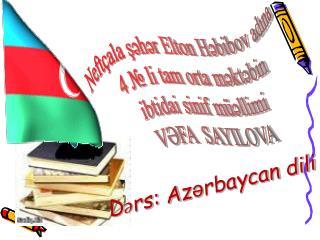 Dərs: A z ə rbaycan dili