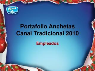 Portafolio Anchetas Canal Tradicional 2010